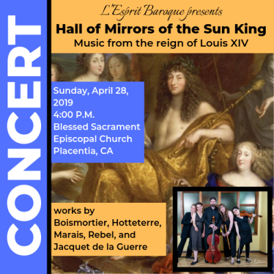 Concert: Hall of Mirrors of the Sun King. 4pm Sunday April 28, 2019, Blessed Sacrament Episcopal Church, Placentia CA